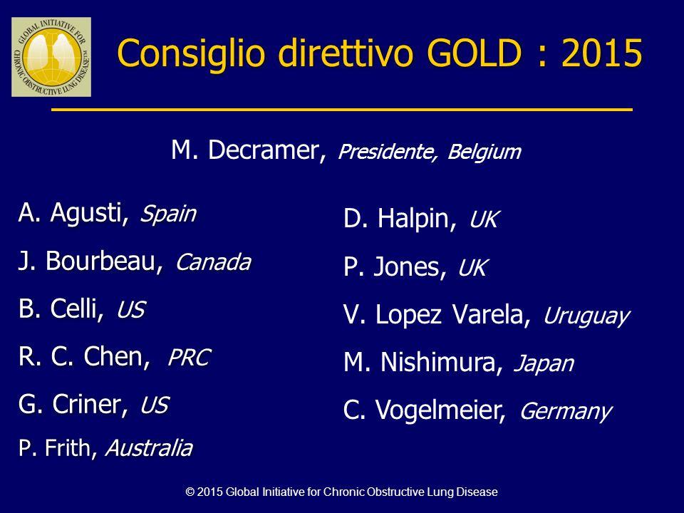 Consiglio direttivo GOLD : 2015 A. Agusti, Spain J. Bourbeau, Canada B. Celli, US R. C. Chen, PRC G. Criner, US P. Frith, Australia A. Agusti, Spain J