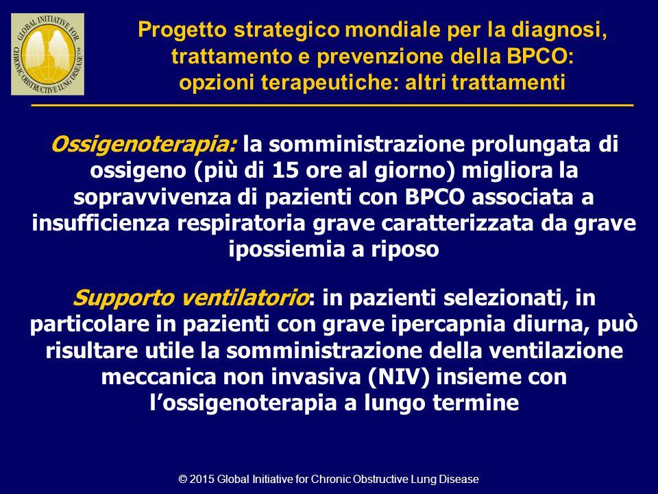 © 2015 Global Initiative for Chronic Obstructive Lung Disease Ossigenoterapia: la somministrazione prolungata di ossigeno (più di 15 ore al giorno) mi