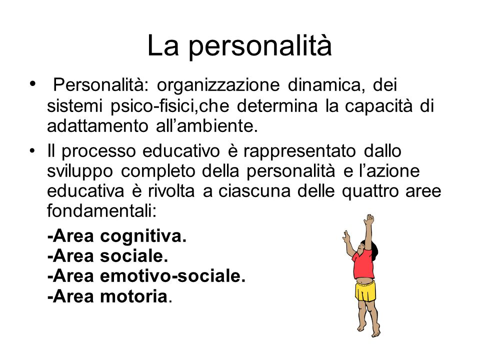 La personalità Personalità: organizzazione dinamica, dei sistemi psico-fisici,che determina la capacità di adattamento all'ambiente. Il processo educa