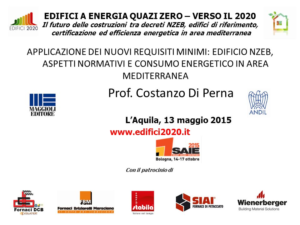 EDIFICI A ENERGIA QUAZI ZERO – VERSO IL 2020 Il futuro delle costruzioni tra decreti NZEB, edifici di riferimento, certificazione ed efficienza energetica in area mediterranea APPLICAZIONE DEI NUOVI REQUISITI MINIMI: EDIFICIO NZEB, ASPETTI NORMATIVI E CONSUMO ENERGETICO IN AREA MEDITERRANEA Prof.