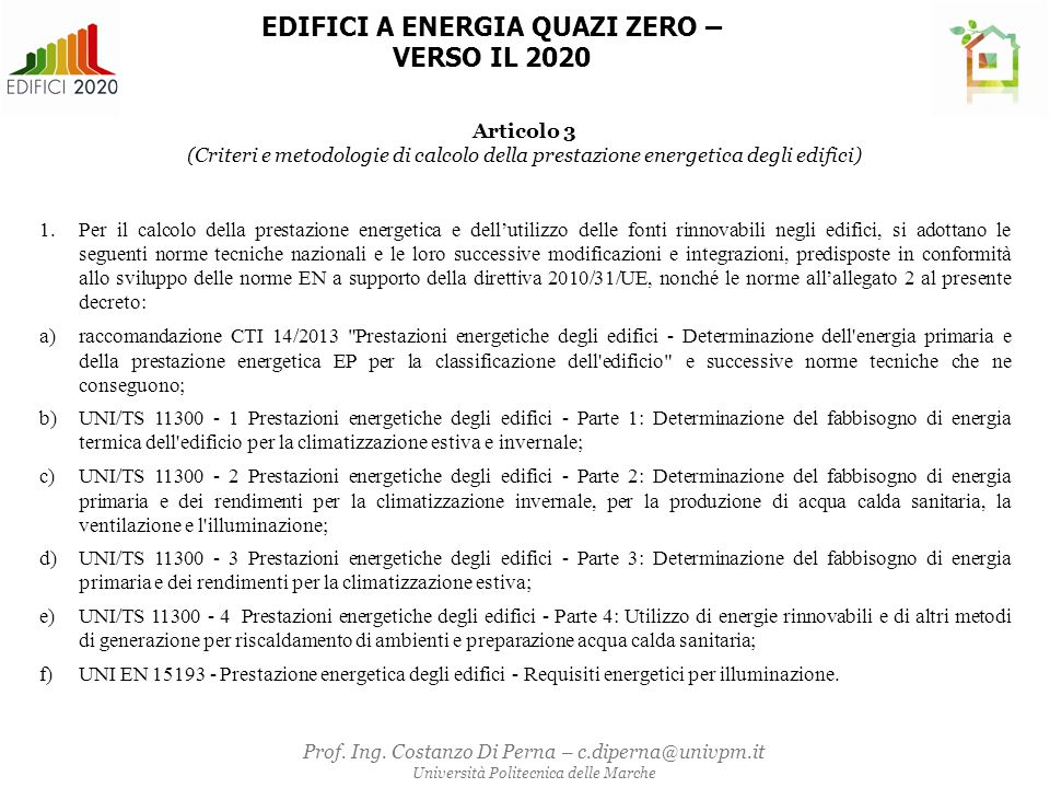 Nelle more dei risultati dello studio di cui all'articolo 4, comma 2, del presente decreto: 1.il calcolo del fabbisogno di energia elettrica per illuminazione è effettuato secondo la normativa tecnica (UNI EN 15193) e sulla base delle indicazioni contenute nella UNI/TS 11300-2.