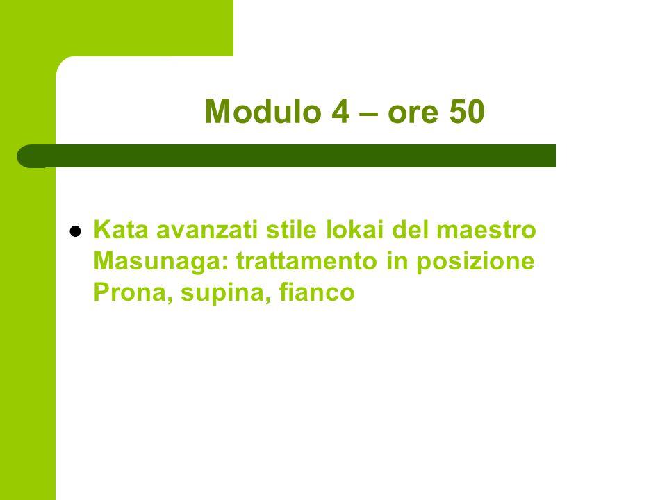 Modulo 4 – ore 50 Kata avanzati stile Iokai del maestro Masunaga: trattamento in posizione Prona, supina, fianco