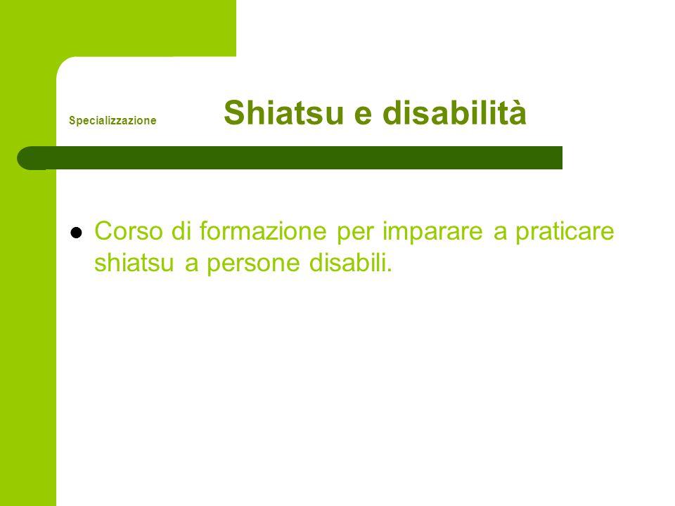 Specializzazione Shiatsu e disabilità Corso di formazione per imparare a praticare shiatsu a persone disabili.