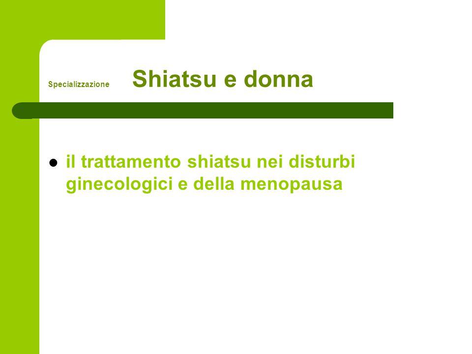 Specializzazione Shiatsu e donna il trattamento shiatsu nei disturbi ginecologici e della menopausa