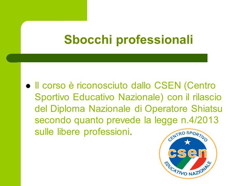 Sbocchi professionali Il corso è riconosciuto dallo CSEN (Centro Sportivo Educativo Nazionale) con il rilascio del Diploma Nazionale di Operatore Shiatsu secondo quanto prevede la legge n.4/2013 sulle libere professioni.