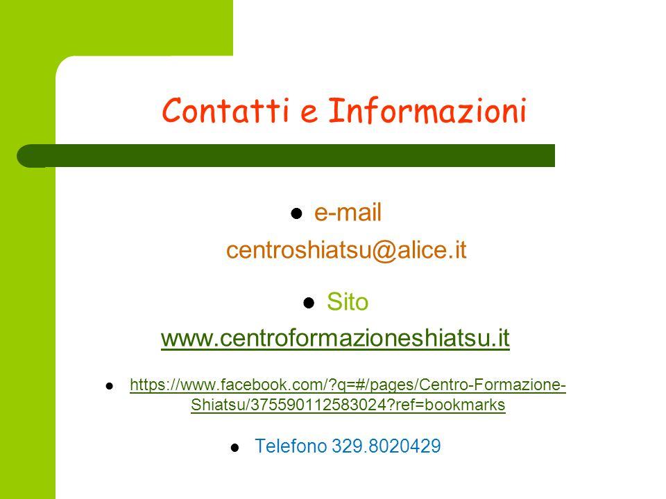 Contatti e Informazioni e-mail centroshiatsu@alice.it Sito www.centroformazioneshiatsu.it https://www.facebook.com/ q=#/pages/Centro-Formazione- Shiatsu/375590112583024 ref=bookmarks https://www.facebook.com/ q=#/pages/Centro-Formazione- Shiatsu/375590112583024 ref=bookmarks Telefono 329.8020429