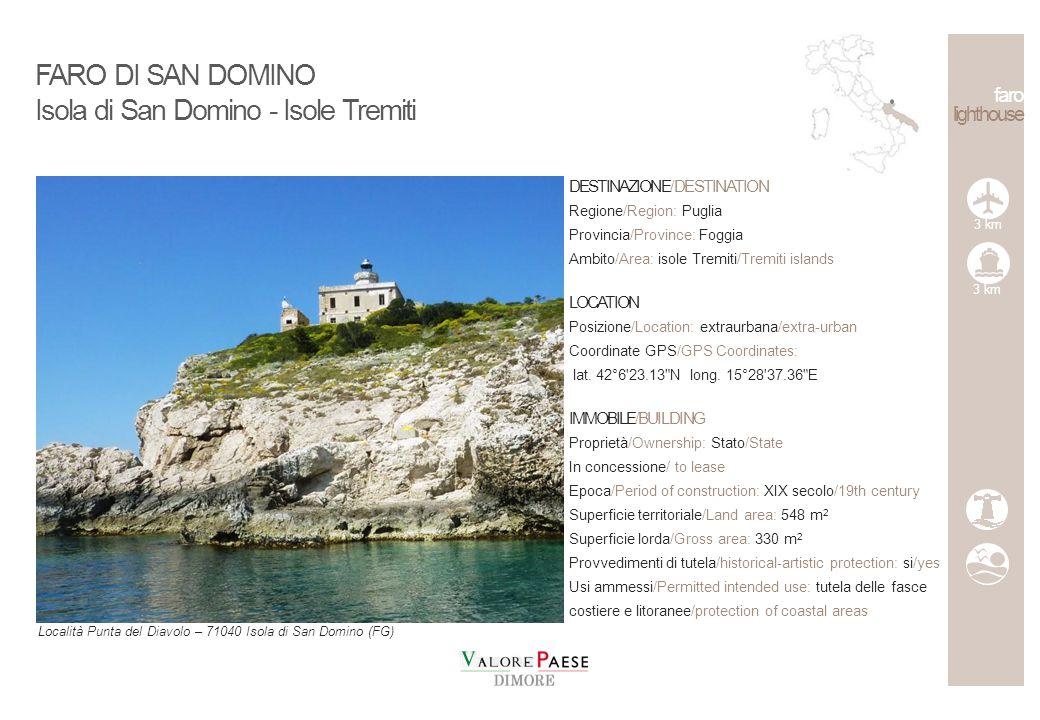 faro lighthouse DESTINAZIONE/DESTINATION Regione/Region: Puglia Provincia/Province: Foggia Ambito/Area: isole Tremiti/Tremiti islands LOCATION Posizione/Location: extraurbana/extra-urban Coordinate GPS/GPS Coordinates: lat.