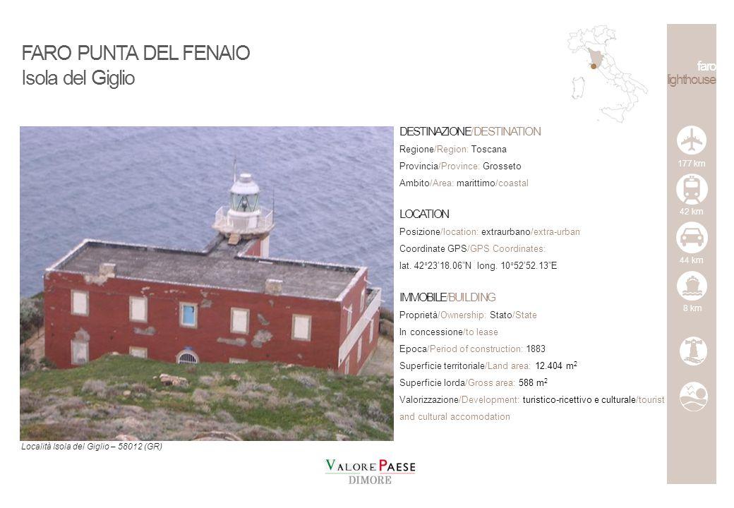 FARO PUNTA DEL FENAIO Isola del Giglio DESTINAZIONE/DESTINATION Regione/Region: Toscana Provincia/Province: Grosseto Ambito/Area: marittimo/coastal LOCATION Posizione/location: extraurbano/extra-urban Coordinate GPS/GPS Coordinates: lat.