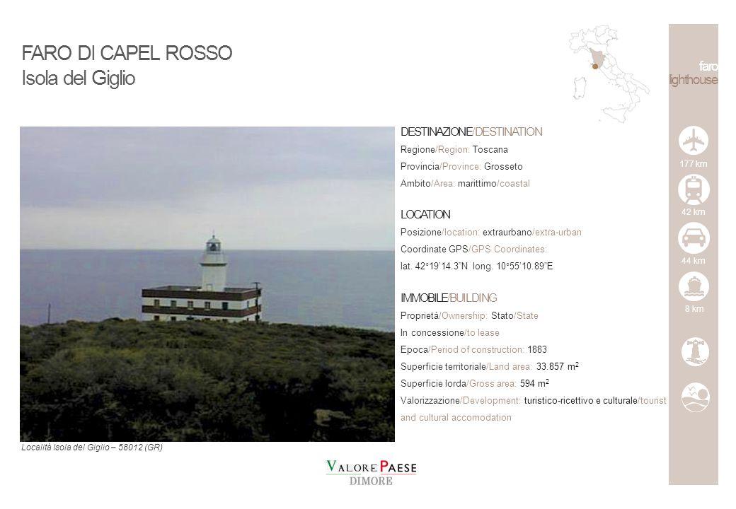 FARO DI CAPEL ROSSO Isola del Giglio DESTINAZIONE/DESTINATION Regione/Region: Toscana Provincia/Province: Grosseto Ambito/Area: marittimo/coastal LOCATION Posizione/location: extraurbano/extra-urban Coordinate GPS/GPS Coordinates: lat.
