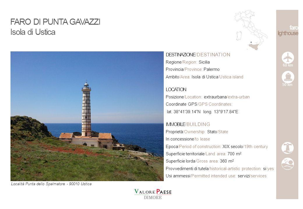 DESTINAZIONE/DESTINATION Regione/Region: Sicilia Provincia/Province: Palermo Ambito/Area: Isola di Ustica/Ustica island LOCATION Posizione/Location: extraurbana/extra-urban Coordinate GPS/GPS Coordinates: lat.