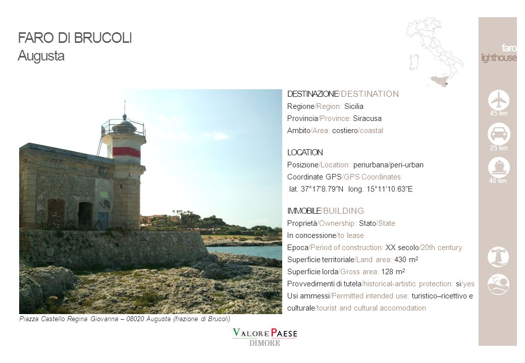 faro lighthouse DESTINAZIONE/DESTINATION Regione/Region: Sicilia Provincia/Province: Siracusa Ambito/Area: costiero/coastal LOCATION Posizione/Location: extraurbana/extra-urban Coordinate GPS/GPS Coordinates: lat.