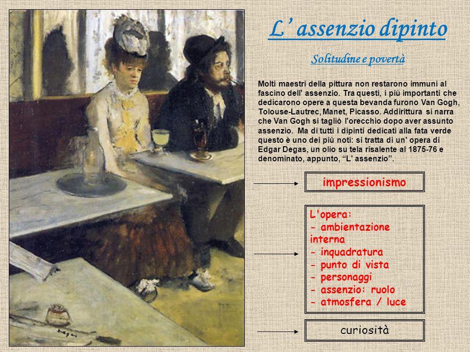 L' assenzio dipinto Solitudine e povertà Molti maestri della pittura non restarono immuni al fascino dell' assenzio. Tra questi, i più importanti che