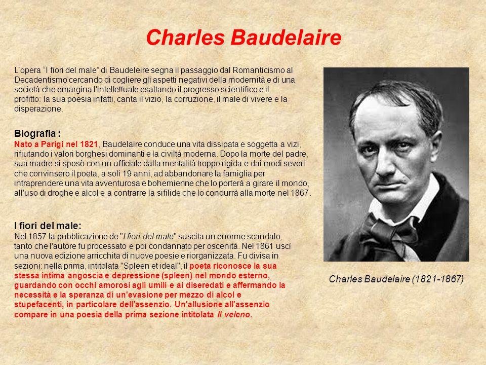 """Charles Baudelaire L'opera """"I fiori del male"""" di Baudeleire segna il passaggio dal Romanticismo al Decadentismo cercando di cogliere gli aspetti negat"""