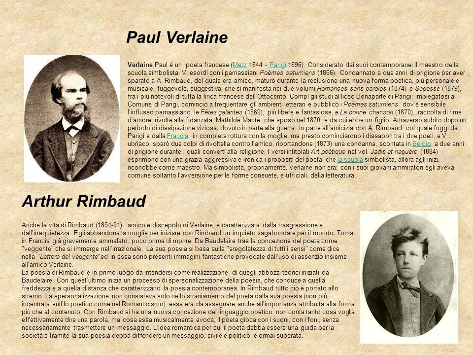 Paul Verlaine Arthur Rimbaud Anche la vita di Rimbaud (1854-91), amico e discepolo di Verlaine, è caratterizzata dalla trasgressione e dall'irrequiete