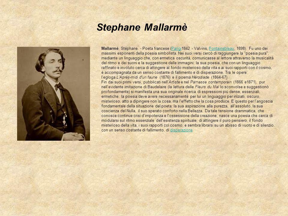 Stephane Mallarmè Mallarmé, Stéphane. - Poeta francese (Parigi1842 - Valvins, Fontainebleau, 1898). Fu uno dei massimi esponenti della poesia simbolis