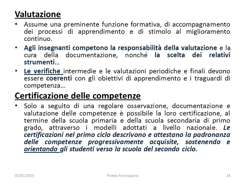 Valutazione Assume una preminente funzione formativa, di accompagnamento dei processi di apprendimento e di stimolo al miglioramento continuo. Agli in