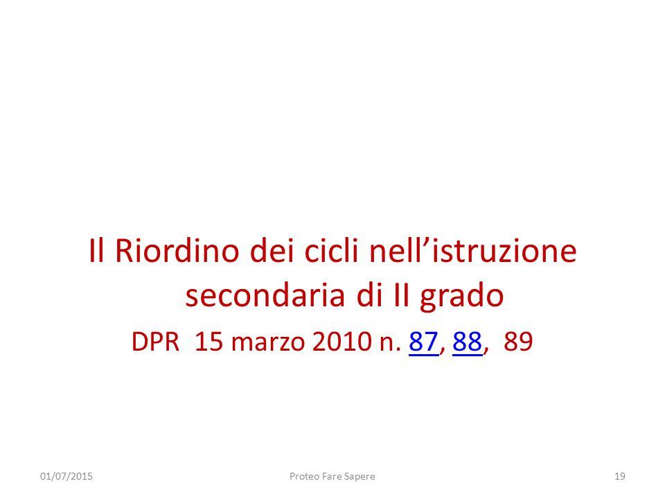 Il Riordino dei cicli nell'istruzione secondaria di II grado DPR 15 marzo 2010 n. 87, 88, 898788 01/07/2015Proteo Fare Sapere19