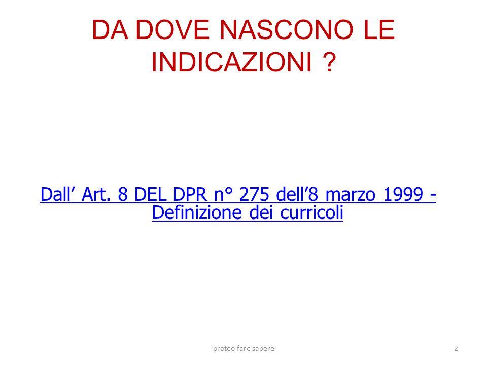 Le tre INDICAZIONI nel tempo INDICAZIONI NAZIONALI PER I PIANI DI STUDIO PERSONALIZZATO – Allegate al d.lgs 59/2004 in attuazione della legge delega 53/2003 INDICAZIONI PER IL CURRICOLO – D.M.