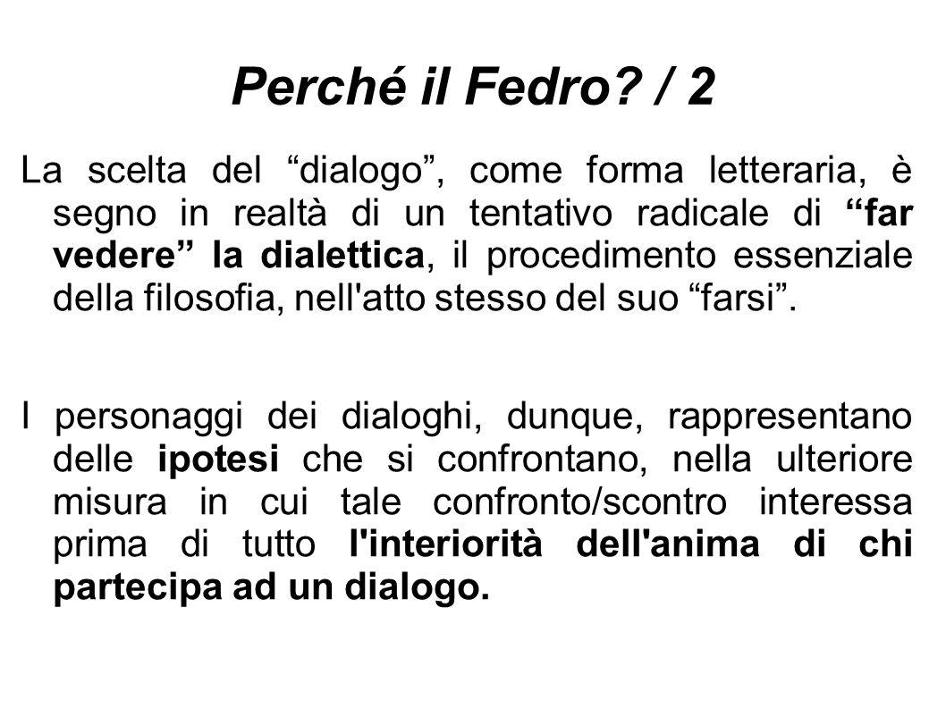 """Perché il Fedro? / 2 La scelta del """"dialogo"""", come forma letteraria, è segno in realtà di un tentativo radicale di """"far vedere"""" la dialettica, il proc"""