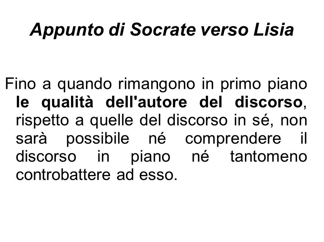 Appunto di Socrate verso Lisia Fino a quando rimangono in primo piano le qualità dell'autore del discorso, rispetto a quelle del discorso in sé, non s