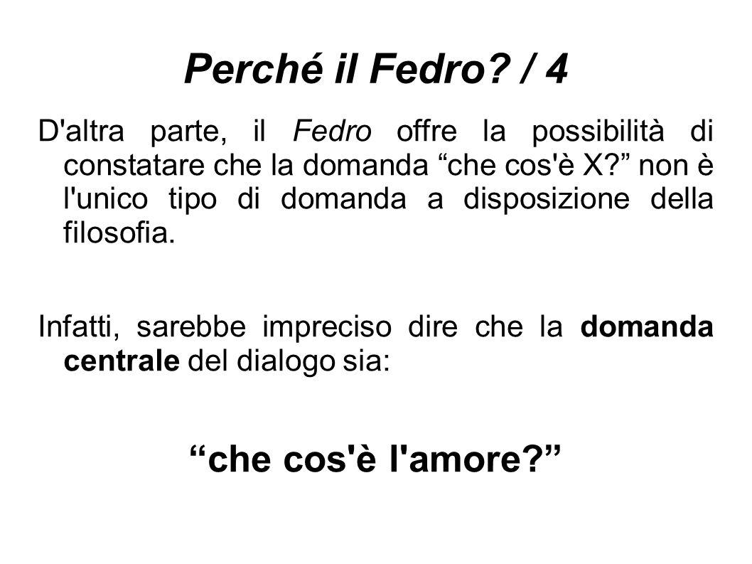 """Perché il Fedro? / 4 D'altra parte, il Fedro offre la possibilità di constatare che la domanda """"che cos'è X?"""" non è l'unico tipo di domanda a disposiz"""