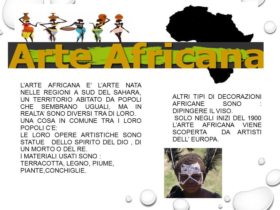 L'ARTE AFRICANA E' L'ARTE NATA NELLE REGIONI A SUD DEL SAHARA, UN TERRITORIO ABITATO DA POPOLI CHE SEMBRANO UGUALI, MA IN REALTA' SONO DIVERSI TRA DI LORO.