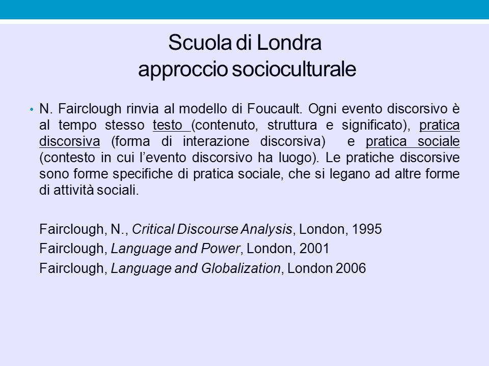 Scuola di Londra approccio socioculturale N. Fairclough rinvia al modello di Foucault. Ogni evento discorsivo è al tempo stesso testo (contenuto, stru