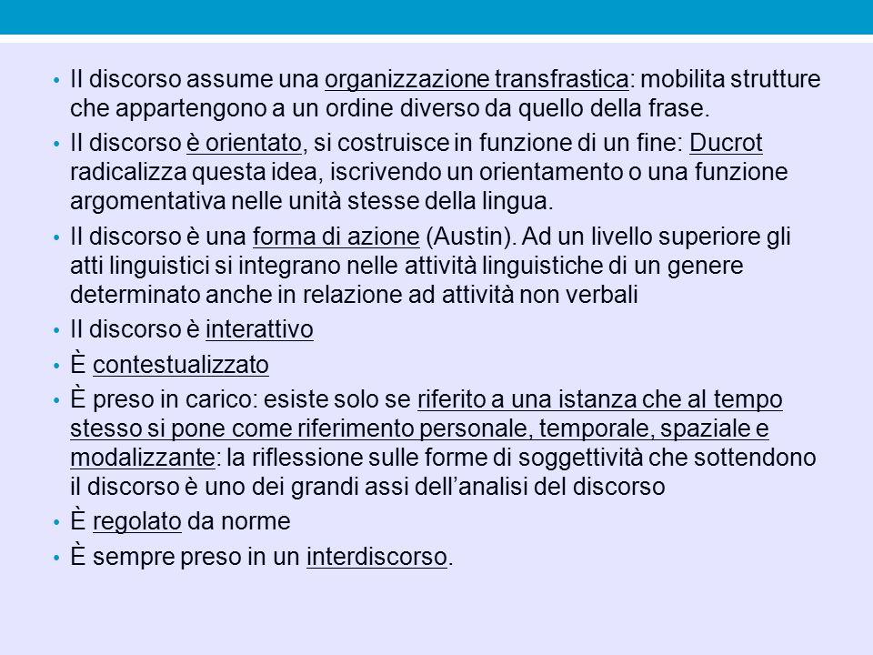 Il discorso assume una organizzazione transfrastica: mobilita strutture che appartengono a un ordine diverso da quello della frase. Il discorso è orie