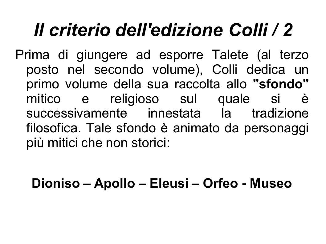 Il criterio dell'edizione Colli / 2 Prima di giungere ad esporre Talete (al terzo posto nel secondo volume), Colli dedica un primo volume della sua ra
