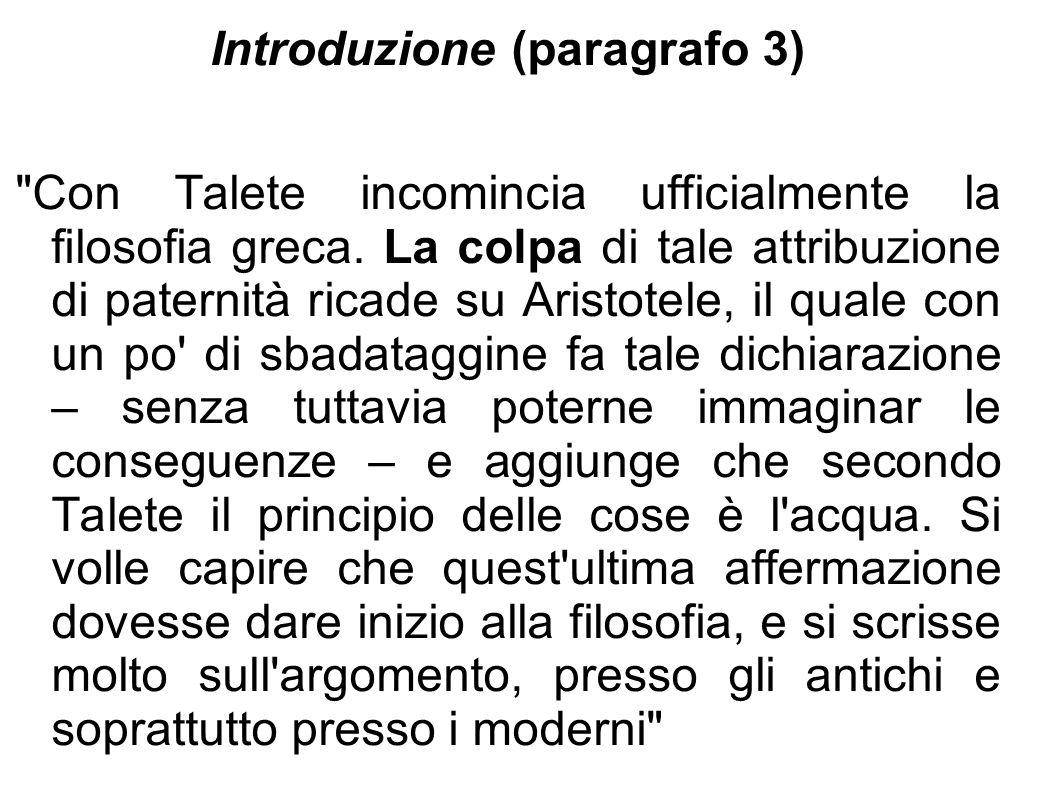 Introduzione (paragrafo 3) Con Talete incomincia ufficialmente la filosofia greca.