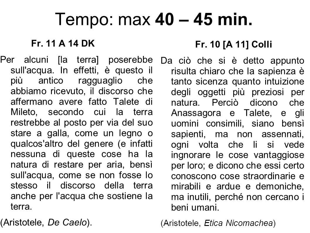 Tempo: max 40 – 45 min. Fr. 11 A 14 DK Per alcuni [la terra] poserebbe sull'acqua. In effetti, è questo il più antico ragguaglio che abbiamo ricevuto,