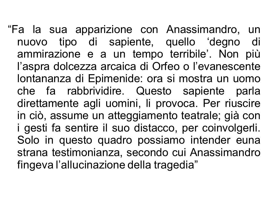 """""""Fa la sua apparizione con Anassimandro, un nuovo tipo di sapiente, quello 'degno di ammirazione e a un tempo terribile'. Non più l'aspra dolcezza arc"""