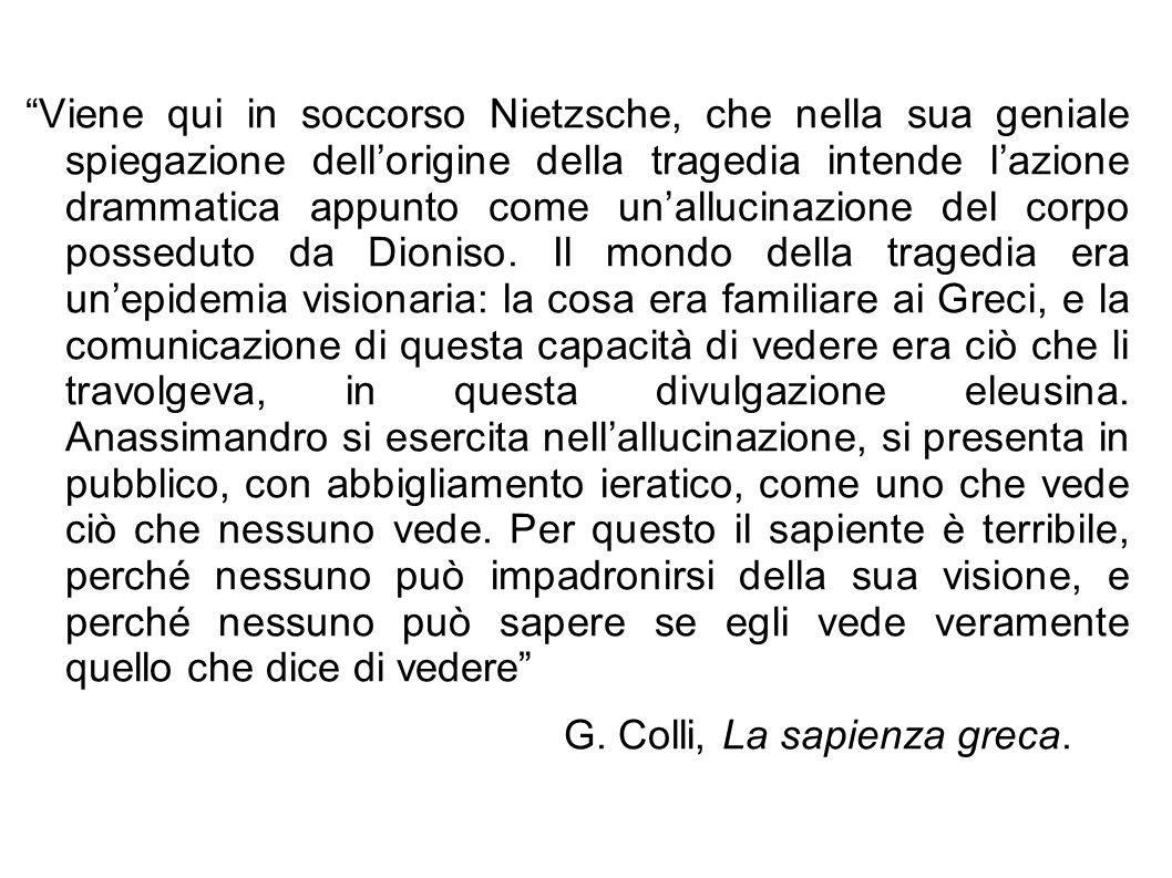 """""""Viene qui in soccorso Nietzsche, che nella sua geniale spiegazione dell'origine della tragedia intende l'azione drammatica appunto come un'allucinazi"""