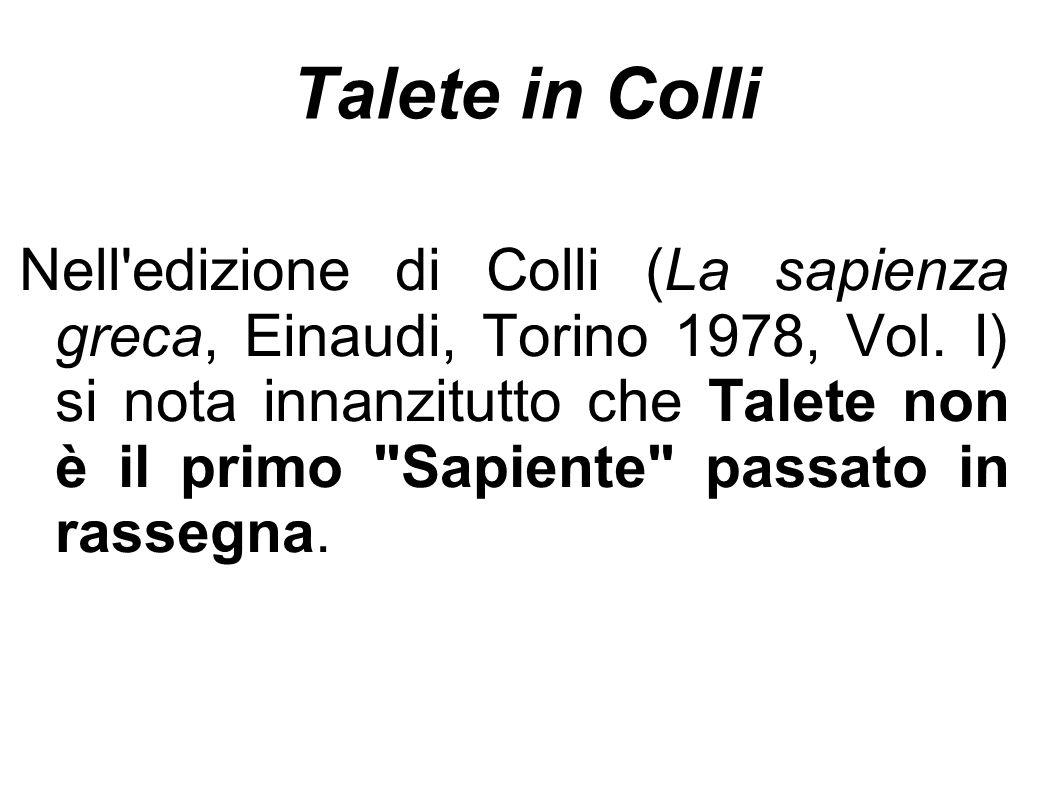 Talete in Colli Nell'edizione di Colli (La sapienza greca, Einaudi, Torino 1978, Vol. I) si nota innanzitutto che Talete non è il primo