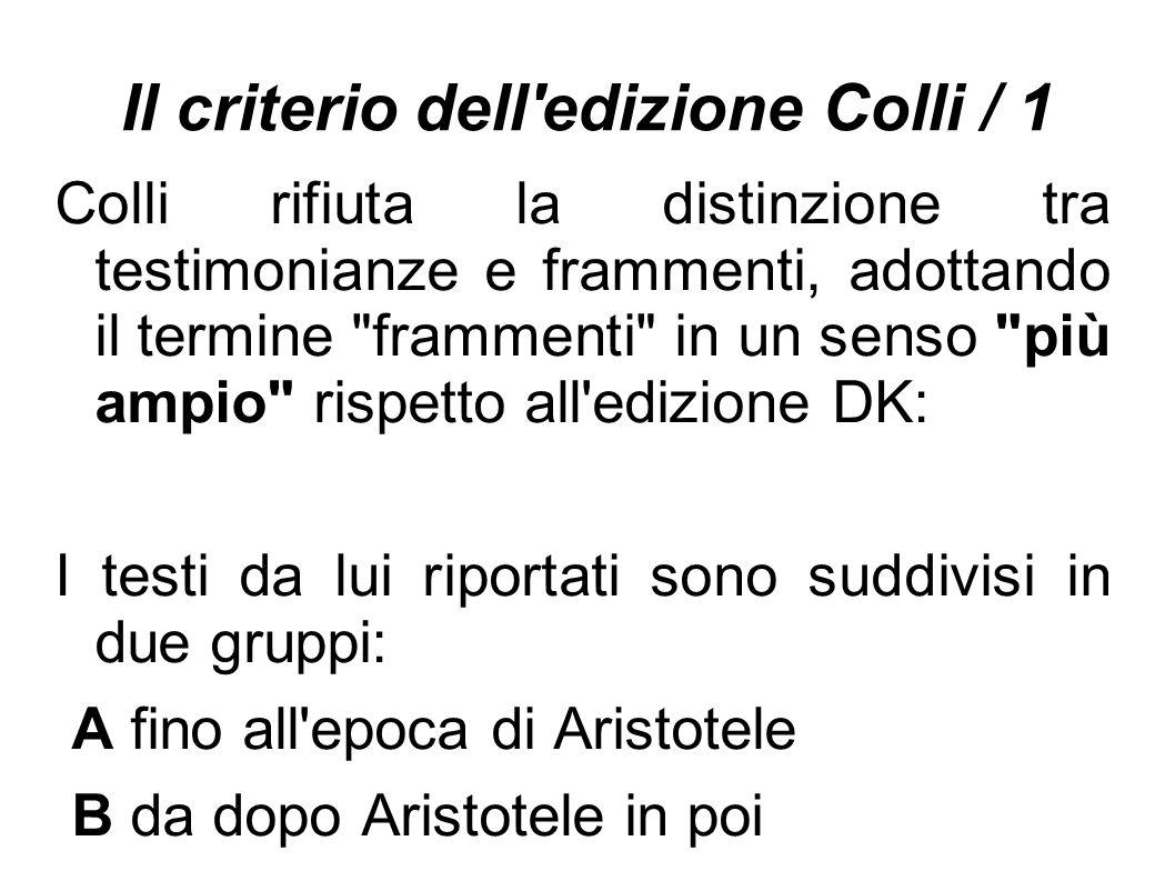 Il criterio dell'edizione Colli / 1 Colli rifiuta la distinzione tra testimonianze e frammenti, adottando il termine