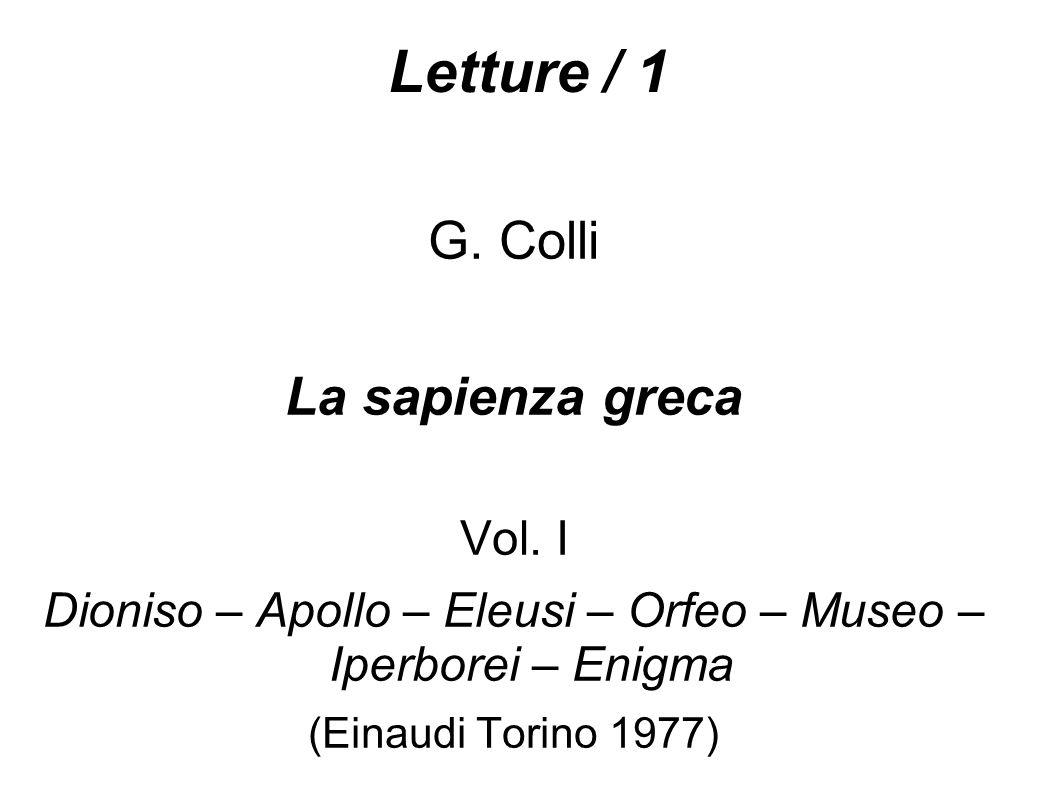 Letture / 1 G. Colli La sapienza greca Vol. I Dioniso – Apollo – Eleusi – Orfeo – Museo – Iperborei – Enigma (Einaudi Torino 1977)
