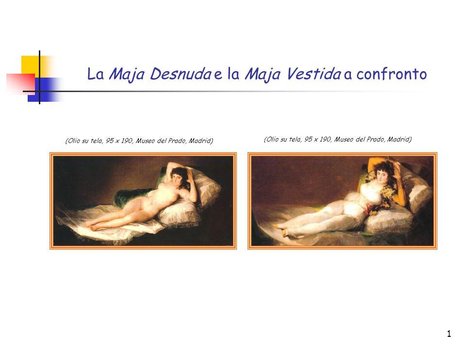 1 La Maja Desnuda e la Maja Vestida a confronto (Olio su tela, 95 x 190, Museo del Prado, Madrid)