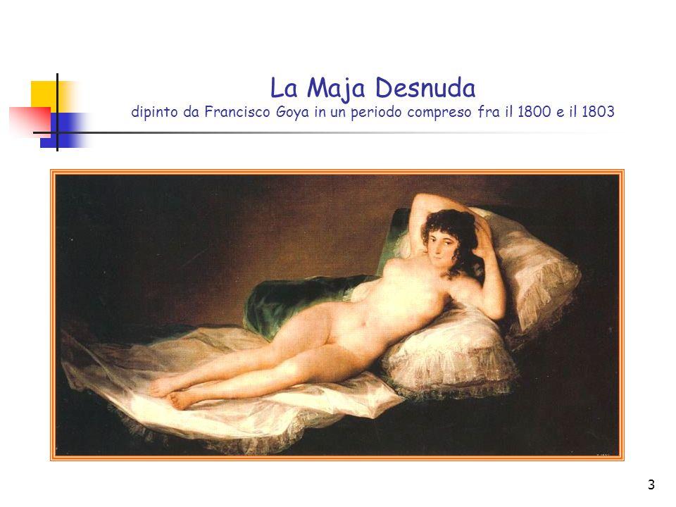 3 La Maja Desnuda dipinto da Francisco Goya in un periodo compreso fra il 1800 e il 1803