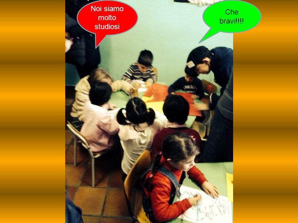 Noi siamo molto studiosi Che bravi!!!!