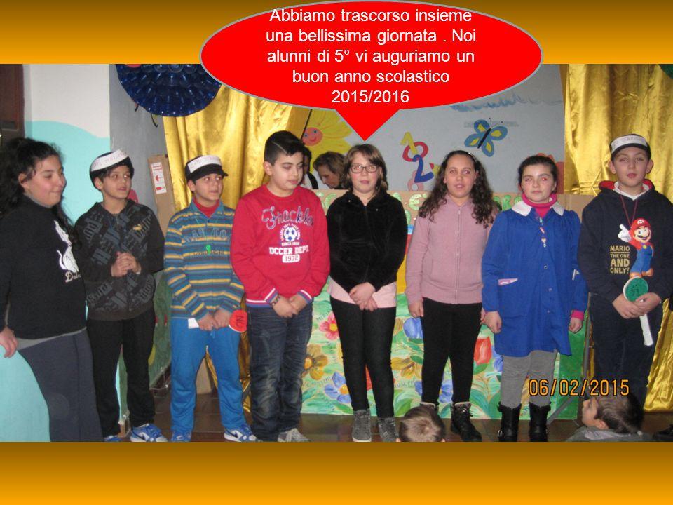 Abbiamo trascorso insieme una bellissima giornata. Noi alunni di 5° vi auguriamo un buon anno scolastico 2015/2016