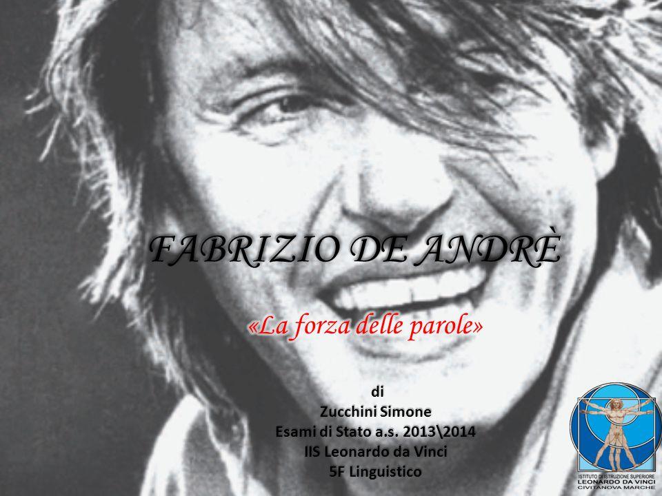 FABRIZIO DE ANDRÈ di di Zucchini Simone Esami di Stato a.s. 2013\2014 IIS Leonardo da Vinci 5F Linguistico