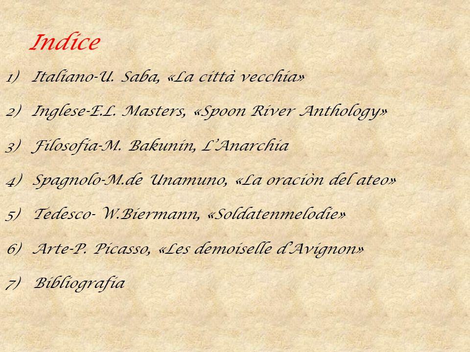 Indice 1)Italiano-U. Saba, «La città vecchia» 2)Inglese-E.L. Masters, «Spoon River Anthology» 3)Filosofia-M. Bakunin, L'Anarchia 4)Spagnolo-M.de Unamu