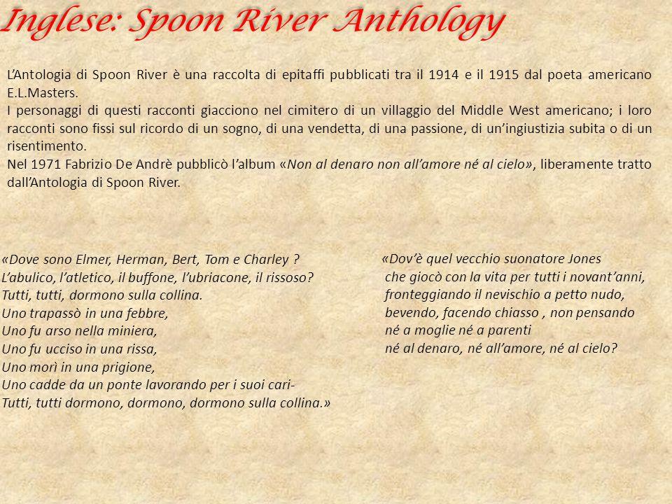 Inglese: Spoon River Anthology L'Antologia di Spoon River è una raccolta di epitaffi pubblicati tra il 1914 e il 1915 dal poeta americano E.L.Masters.