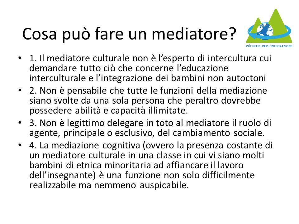 Cosa può fare un mediatore? 1. Il mediatore culturale non è l'esperto di intercultura cui demandare tutto ciò che concerne l'educazione interculturale