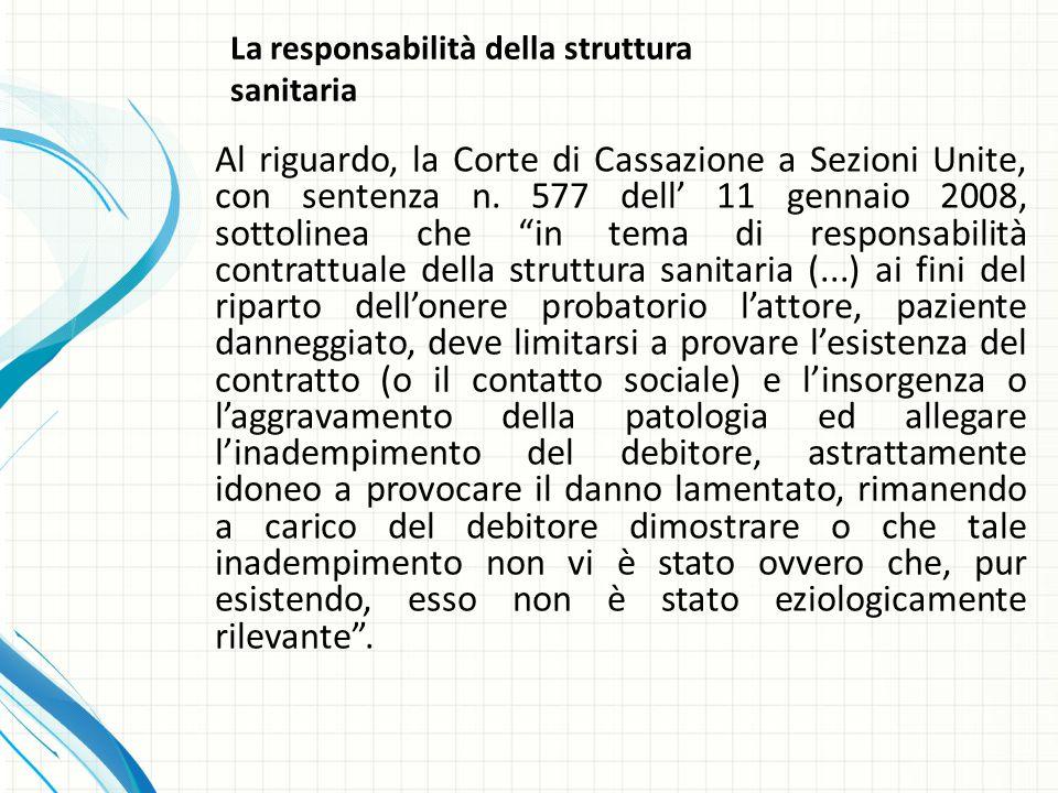 La responsabilità della struttura sanitaria Al riguardo, la Corte di Cassazione a Sezioni Unite, con sentenza n.