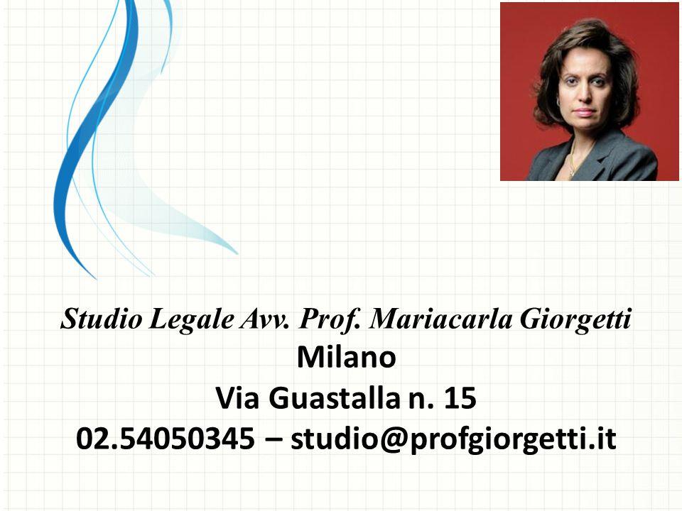 Studio Legale Avv. Prof. Mariacarla Giorgetti Milano Via Guastalla n. 15 02.54050345 – studio@profgiorgetti.it