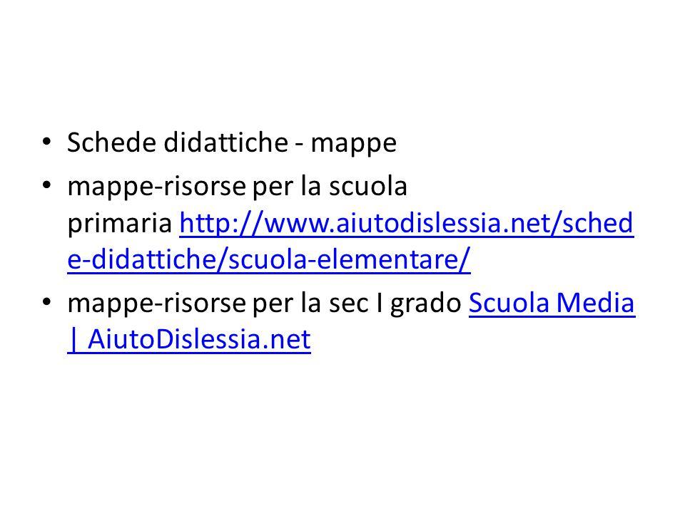 Schede didattiche - mappe mappe-risorse per la scuola primaria http://www.aiutodislessia.net/sched e-didattiche/scuola-elementare/http://www.aiutodisl