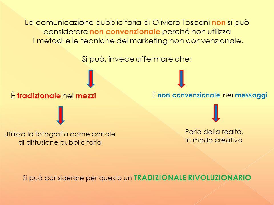 La comunicazione pubblicitaria di Oliviero Toscani non si può considerare non convenzionale perché non utilizza i metodi e le tecniche del marketing n