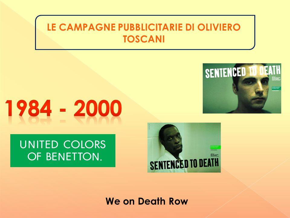 LE CAMPAGNE PUBBLICITARIE DI OLIVIERO TOSCANI La campagna contro l'anoressia con la quale Oliviero Toscani ha spaccato in due l'opinione pubblica.