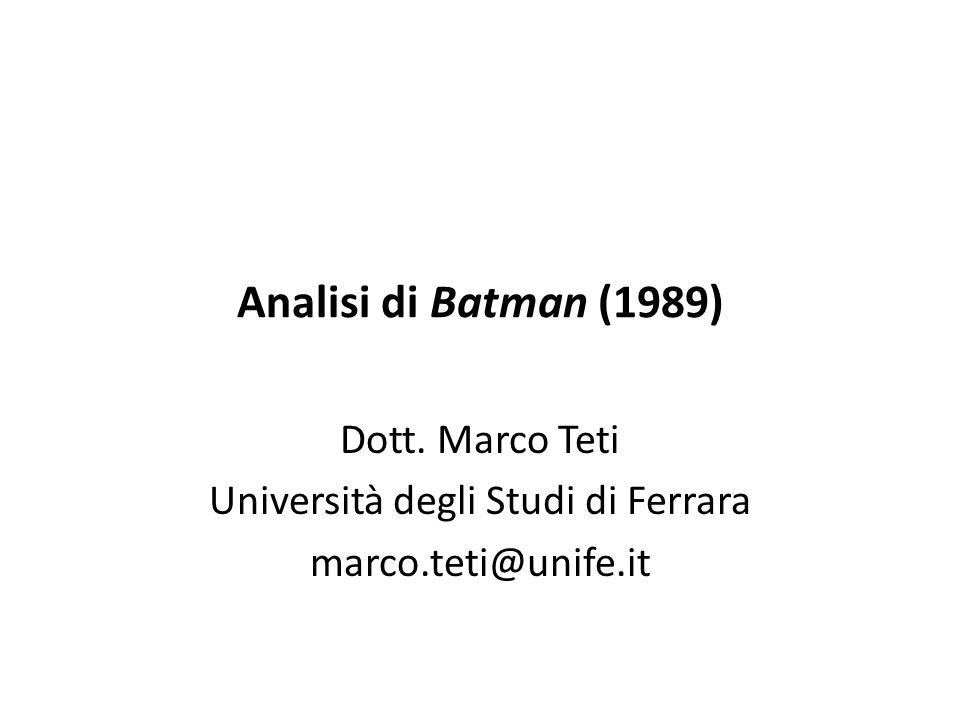 Analisi di Batman (1989) Dott. Marco Teti Università degli Studi di Ferrara marco.teti@unife.it